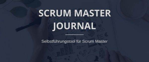 Scrum Master Journal - Selbst-Coaching für Scrum Master