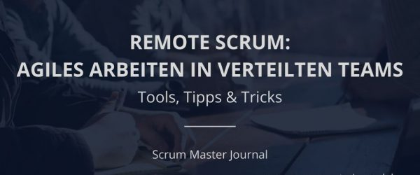 Remote Scrum: Agiles Arbeiten in verteilten Teams